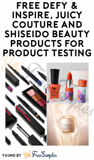 FREE Defy & Inspire, Juicy Couture and Shiseido Beauty Products for Product Testing