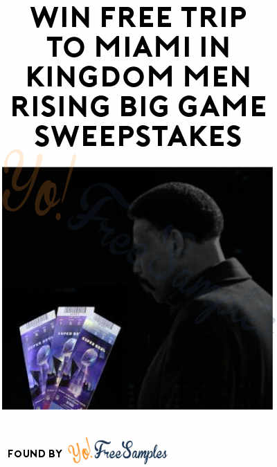 Win FREE Trip to Miami in Kingdom Men Rising Big Game Sweepstakes