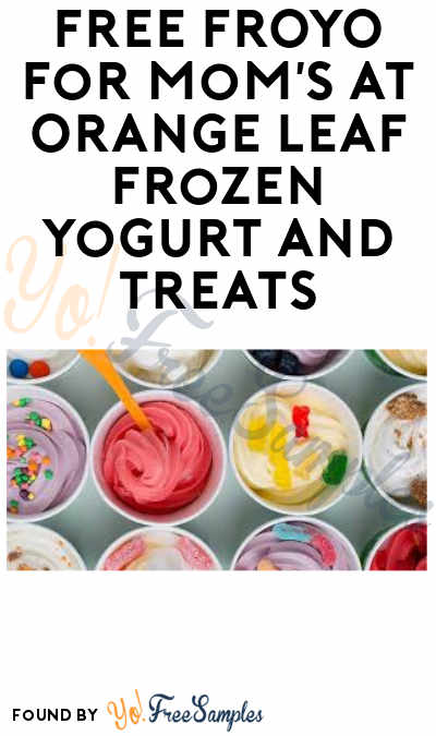 FREE FROYO for Mom's At Orange Leaf Frozen Yogurt and Treats (Valid Mother's Day with Coupon)