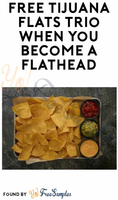 FREE Tijuana Flats Trio When You Become a FlatHead