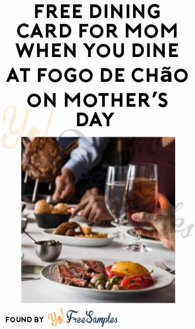 FREE Dining Card for Mom When you Dine at Fogo de Chão on Mother's Day