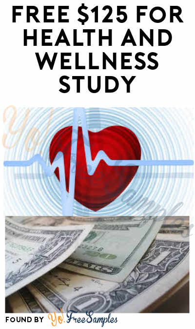 FREE $125 for Health and Wellness Study (Must Apply)