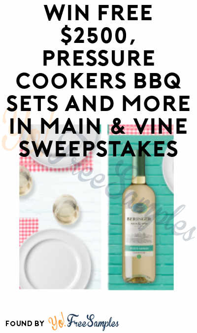 Enter Daily: Win FREE $2500, Pressure Cookers BBQ Sets and More in Beringer Main & Vine Sweepstakes (Ages 21 and Older)