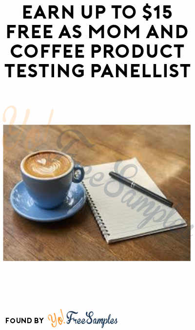 Earn Up To $15 FREE as Mom and Coffee Product Testing Panellist (Must Apply)