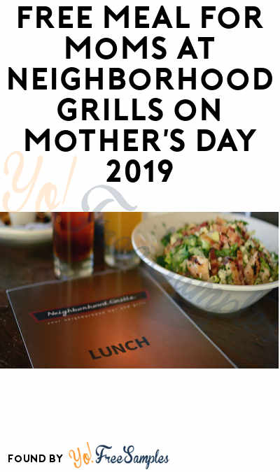 FREE Meal for Moms at Neighborhood Grills on Mother's Day 2019