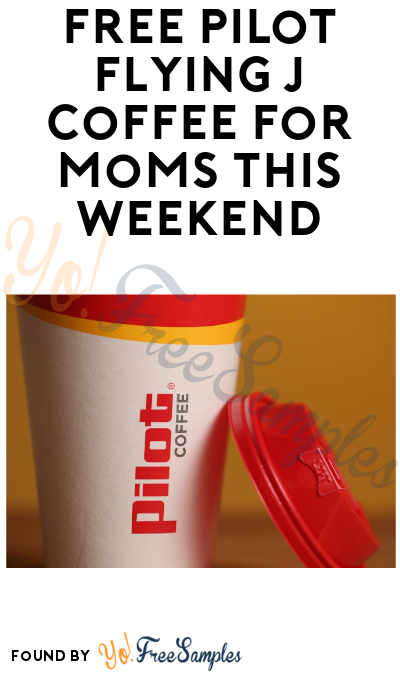 FREE Pilot Flying J Coffee for Moms this Weekend (App Required)