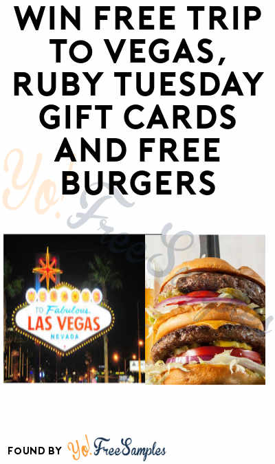 Enter Daily: Win FREE Trip to Vegas, Ruby Tuesday Gift Cards and Free Burgers