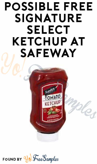Possible FREE Signature Select Ketchup At Safeway (Selected Stores + Just for U Required)