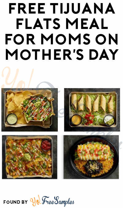 FREE Tijuana Flats Meal for Moms (Mention or Show Promo)
