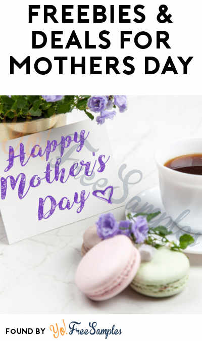 FREEBIES & Deals For Mothers Day 2019