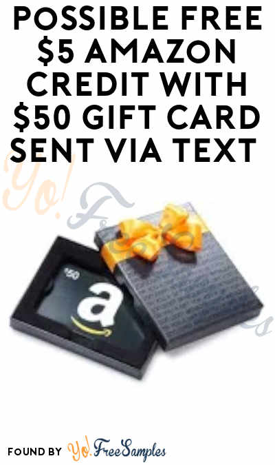 Possible FREE $5 Amazon Credit With $50 Gift Card Sent Via Text (Selected Accounts + Purchase Required)