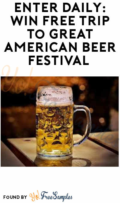 Enter Daily: Win FREE Trip to The Great American Beer Festival (Ages 21 & Older)