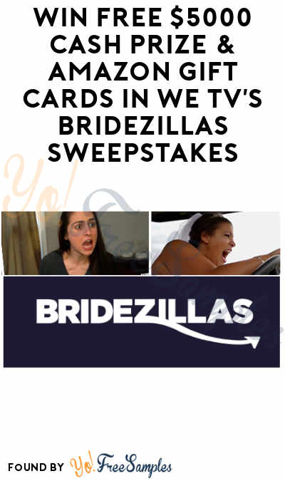 Win FREE $5000 Cash Prize & Amazon Gift Cards in WE TV's Bridezillas Sweepstakes