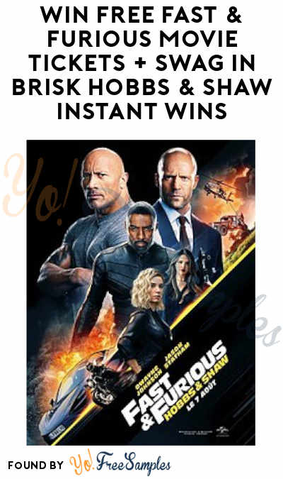 Enter Daily: Win FREE Fast & Furious Movie Tickets + Swag in Brisk Hobbs & Shaw Instant Wins