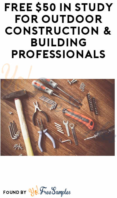 FREE $50 In Study for Outdoor Construction & Building Professionals (Must Apply)