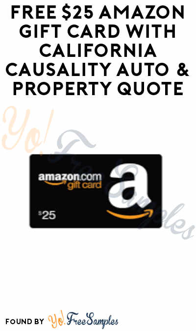 FREE $25 Amazon Gift Card With California Causality Auto & Property Quote