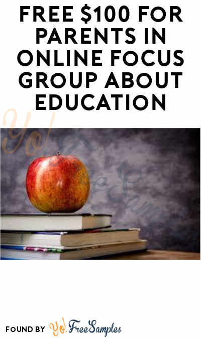 FREE $100 For Parents in Online Focus Group About Education (Must Apply)