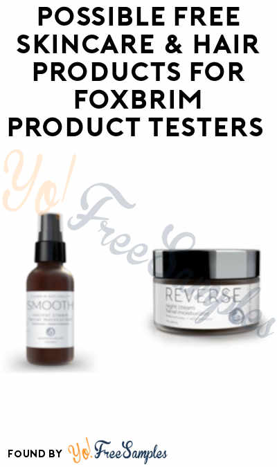 Possible FREE Skincare & Hair Products for Foxbrim Product Testers (Must Apply)
