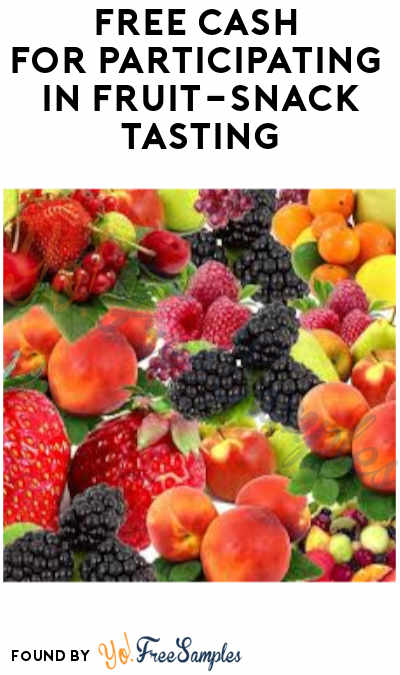 FREE Cash for Participating in Fruit-Snack Tasting (Must Apply)