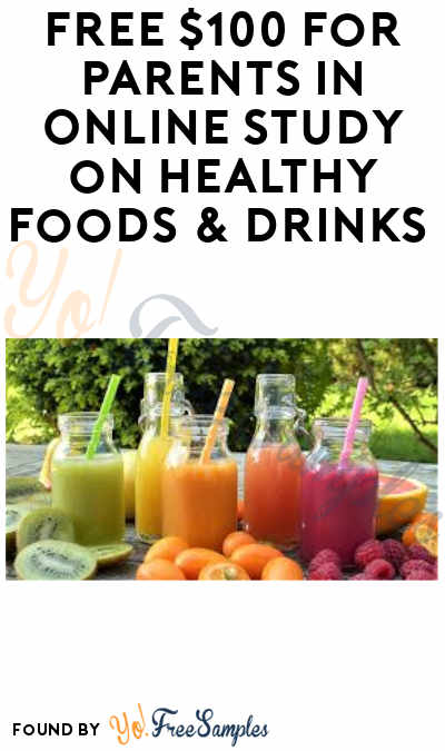 FREE $100 for Parents in Online Study on Healthy Foods & Drinks (Must Apply)