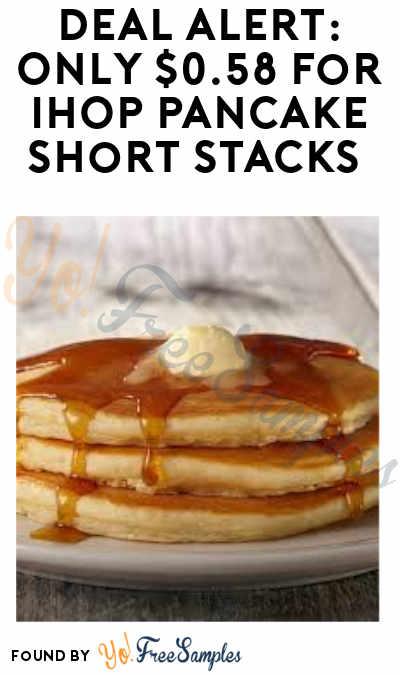 DEAL ALERT: Only 58¢ for IHOP Pancake Short Stacks (July 16th)