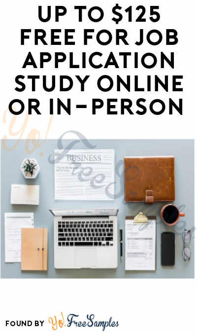 Up To $125 FREE For Job Application Study Online or In-Person (Must Apply)