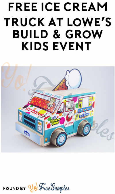 FREE Ice Cream Truck at Lowe's Build & Grow Kids Event