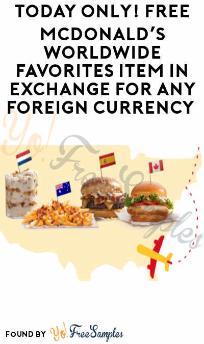 Today (6/6) Only! FREE McDonald's Worldwide Favorites Item In Exchange For Any Foreign Currency