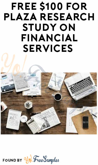 FREE $100 for Plaza Research Study on Financial Services