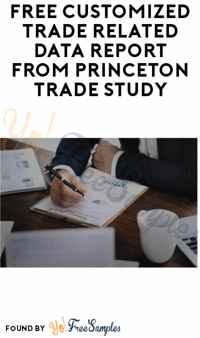 FREE Customized Trade-Related Data Report from Princeton Trade Study (Company Name Required)