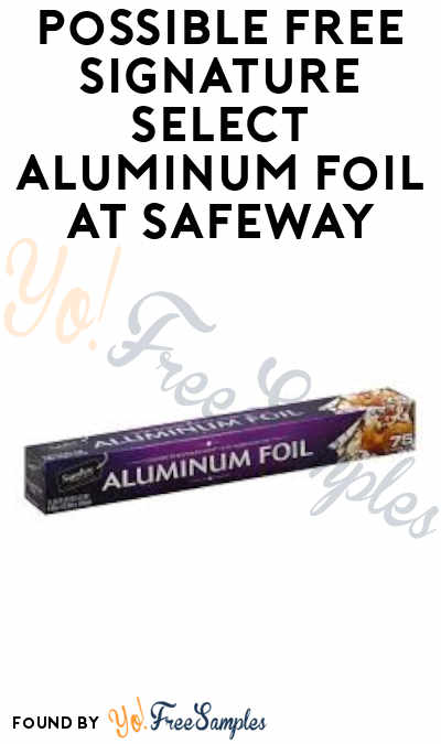 Possible FREE Signature Select Aluminum Foil at Safeway (Just For U Required)
