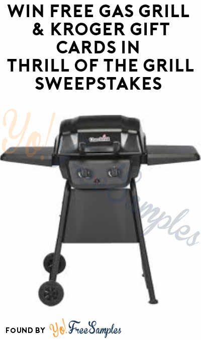 Win FREE Gas Grill & Kroger Gift Cards in Thrill of The Grill Sweepstakes