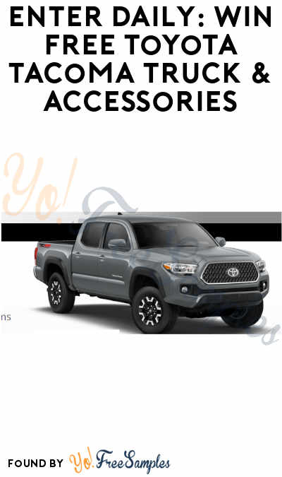 Enter Daily: Win FREE Toyota Tacoma Truck & Accessories (Ages 21 & Older)