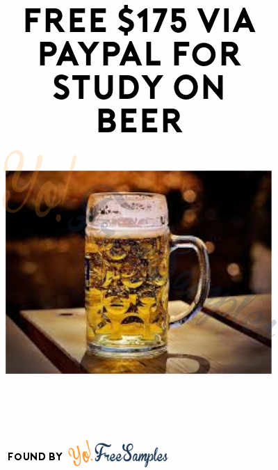 FREE $175 Via PayPal For Study On Beer (College Students Ages 21 to 24 + Must Apply)