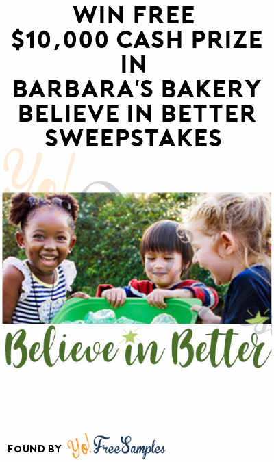 Win FREE $10,000 Cash Prize in Barbara's Bakery Believe in Better Sweepstakes