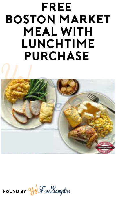 FREE Boston Market Meal with Lunchtime Purchase