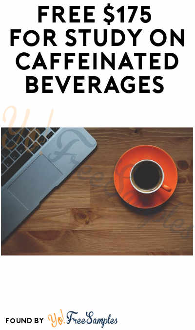 FREE $175 For Study On Caffeinated Beverages (Must Apply)