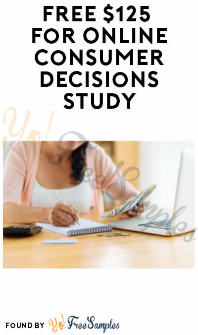 FREE $125 for Online Consumer Decisions Study (Must Apply)