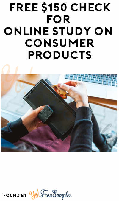 FREE $150 Check for Online Study on Consumer Products (Must Apply)