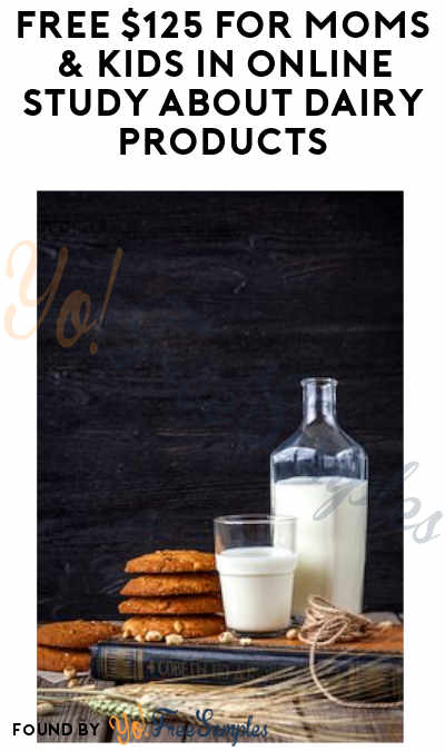 FREE $125 for Moms & Kids in Online Study about Dairy Products (Must Apply)