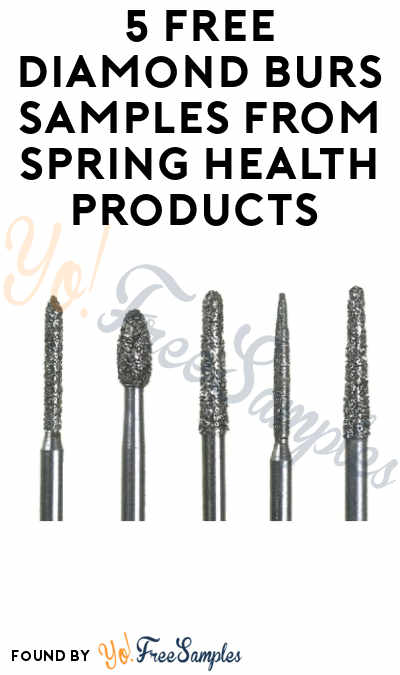 5 FREE Diamond Bur Samples from Spring Health Products