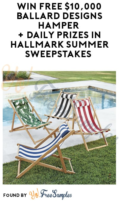 Enter Daily: Win FREE $10,000 Ballard Designs Hamper + Daily Prizes in Hallmark Summer Sweepstakes