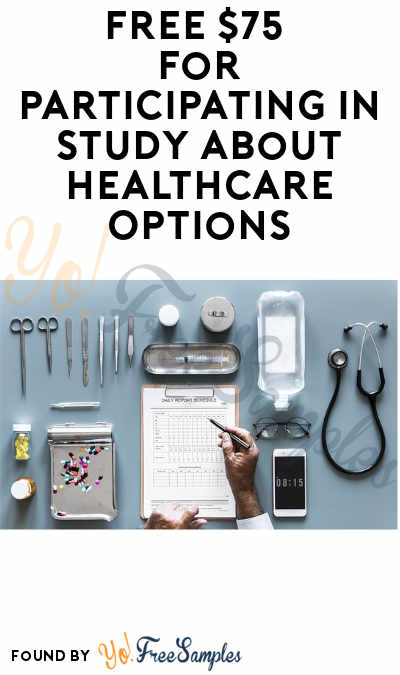 FREE $75 for Study about Healthcare Options (Must Apply + Ages 65-75 Only)