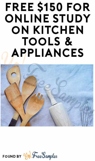 FREE $150 for Online Study on Kitchen Tools & Appliances (Must Apply)