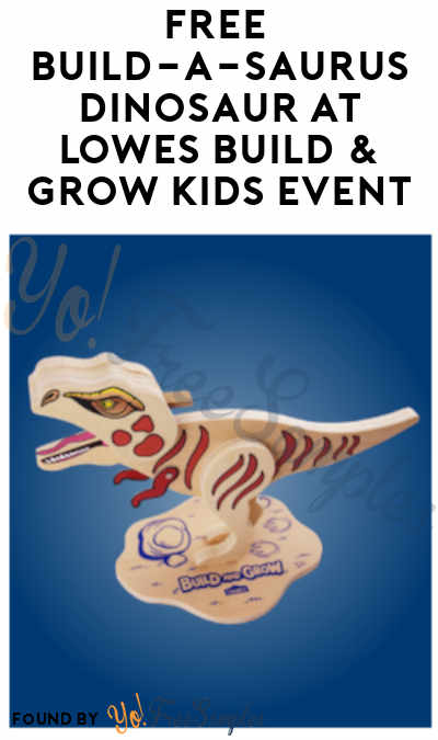 FREE Build-a-Saurus Dinosaur at Lowes Build & Grow Kids Event
