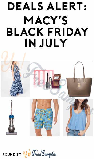 DEALS ALERT: Macy's Black Friday In July Discounts (Online Only)