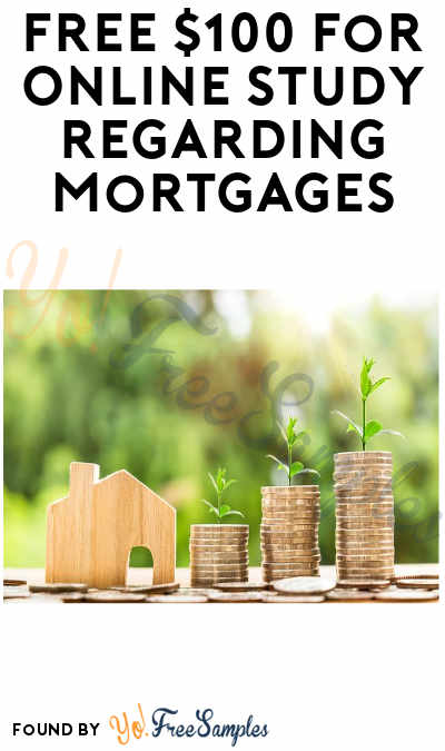 FREE $100 for Online Study Regarding Mortgages (Must Apply)
