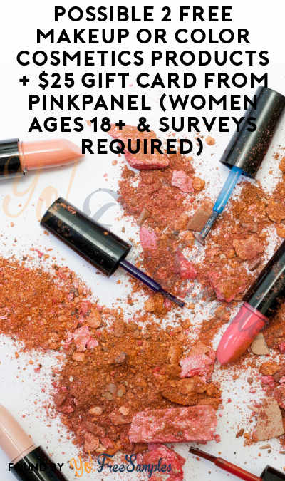 Possible 2 FREE Makeup or Color Cosmetics Products + $25 Gift Card From PinkPanel (Women Ages 18+ & Surveys Required)