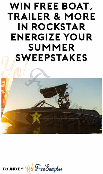 Win FREE Boat, Trailer & More in Rockstar Energize Your Summer Sweepstakes