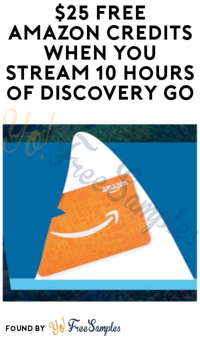 $25 FREE Amazon Credits When You Stream 10 Hours of Discovery GO (Fire Device Required)